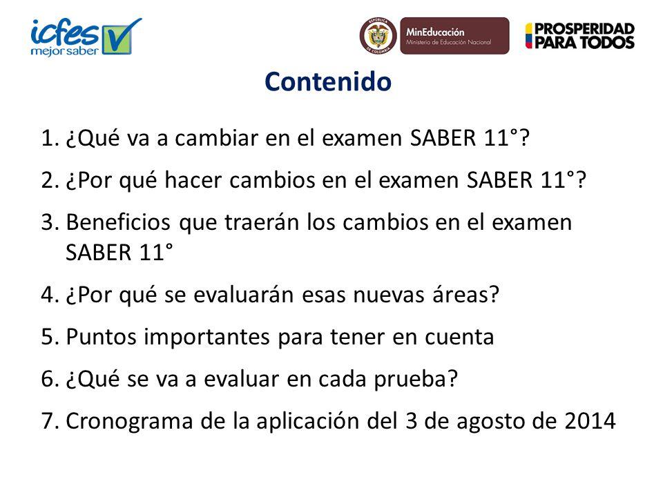 Contenido 1.¿Qué va a cambiar en el examen SABER 11°? 2.¿Por qué hacer cambios en el examen SABER 11°? 3.Beneficios que traerán los cambios en el exam