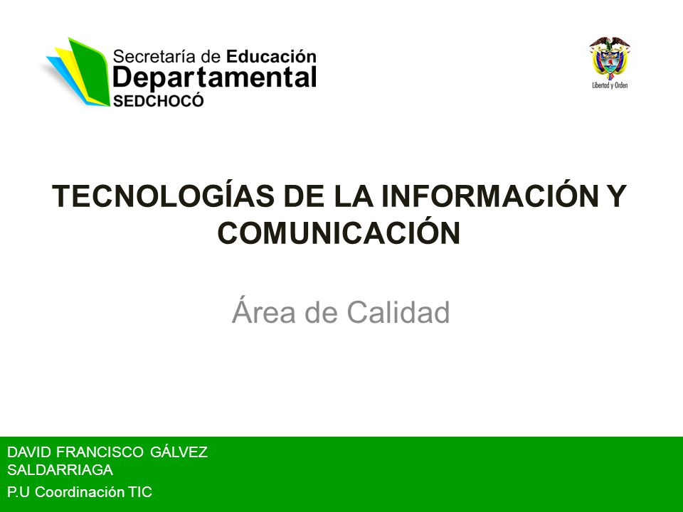 TECNOLOGÍAS DE LA INFORMACIÓN Y COMUNICACIÓN Área de Calidad DAVID FRANCISCO GÁLVEZ SALDARRIAGA P.U Coordinación TIC