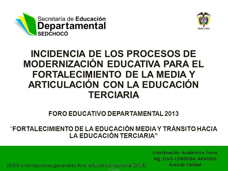 INCIDENCIA DE LOS PROCESOS DE MODERNIZACIÓN EDUCATIVA PARA EL FORTALECIMIENTO DE LA MEDIA Y ARTICULACIÓN CON LA EDUCACIÓN TERCIARIA FORO EDUCATIVO DEP