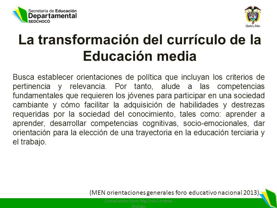 La transformación del currículo de la Educación media Busca establecer orientaciones de política que incluyan los criterios de pertinencia y relevanci