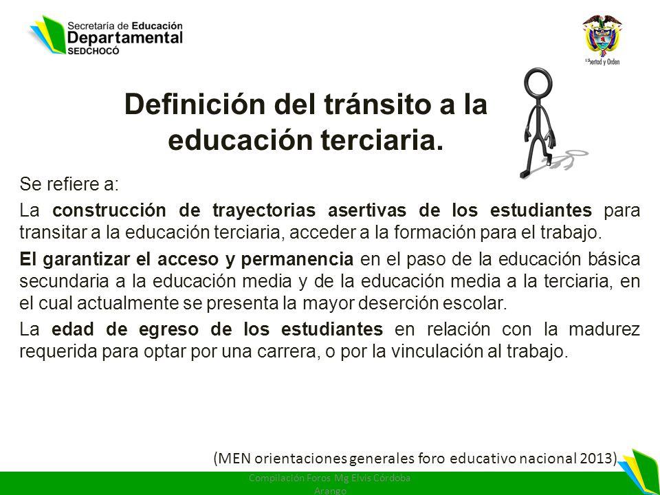 Definición del tránsito a la educación terciaria. Se refiere a: La construcción de trayectorias asertivas de los estudiantes para transitar a la educa