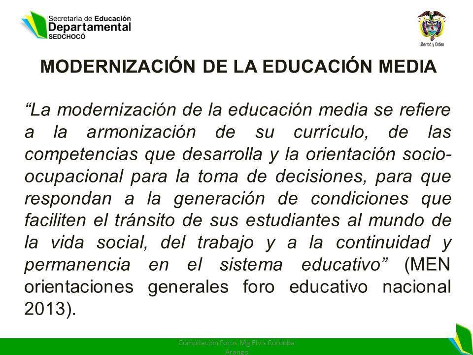 MODERNIZACIÓN DE LA EDUCACIÓN MEDIA La modernización de la educación media se refiere a la armonización de su currículo, de las competencias que desar