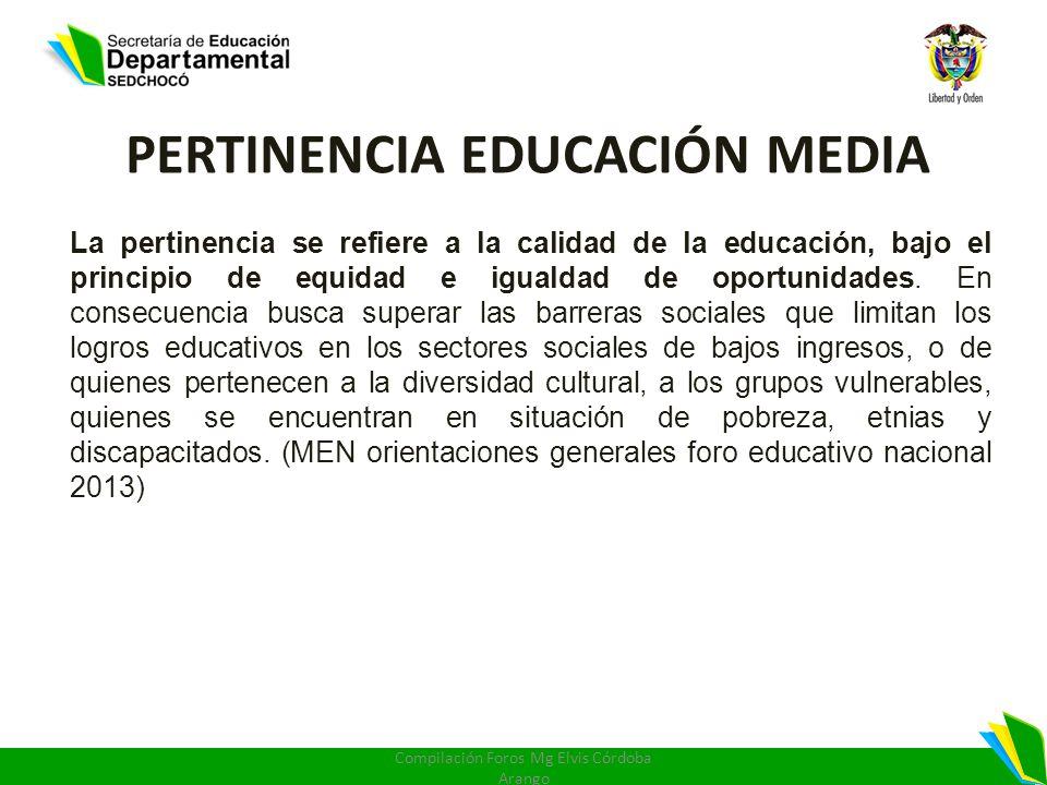 PERTINENCIA EDUCACIÓN MEDIA La pertinencia se refiere a la calidad de la educación, bajo el principio de equidad e igualdad de oportunidades. En conse