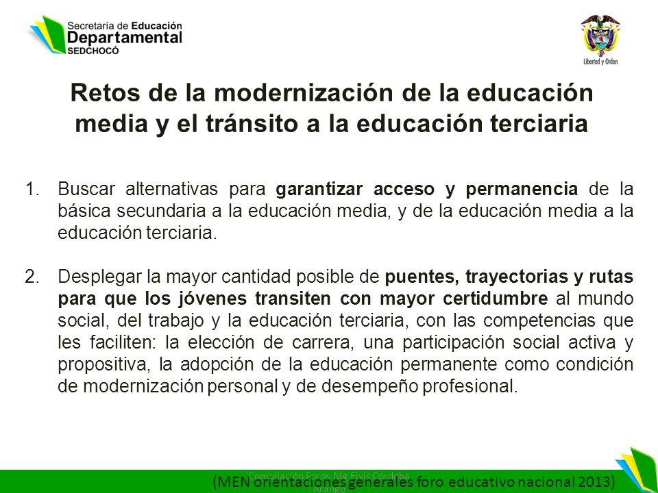 Retos de la modernización de la educación media y el tránsito a la educación terciaria 1.Buscar alternativas para garantizar acceso y permanencia de l