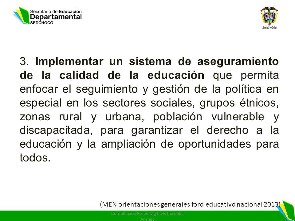 3. Implementar un sistema de aseguramiento de la calidad de la educación que permita enfocar el seguimiento y gestión de la política en especial en lo
