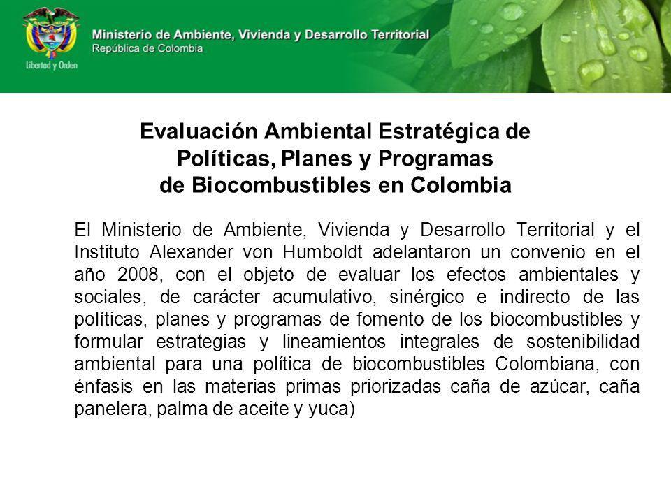 Evaluación Ambiental Estratégica de Políticas, Planes y Programas de Biocombustibles en Colombia El Ministerio de Ambiente, Vivienda y Desarrollo Terr