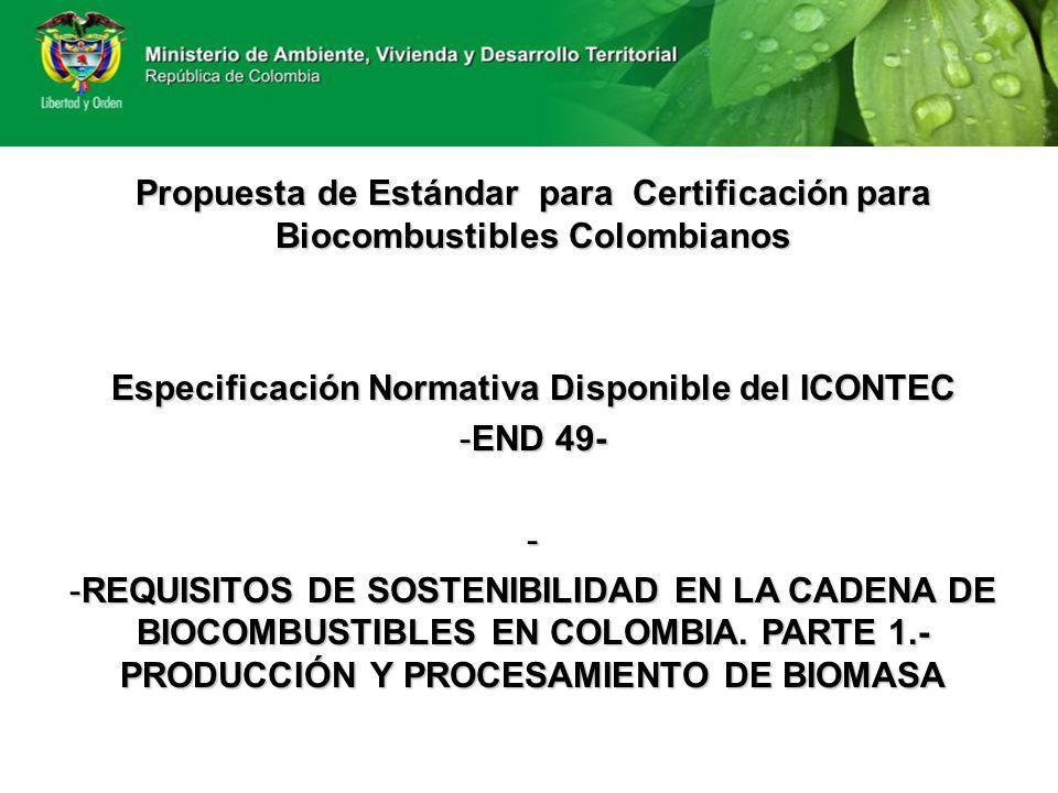 Propuesta de Estándar para Certificación para Biocombustibles Colombianos Especificación Normativa Disponible del ICONTEC -END 49- - -REQUISITOS DE SO
