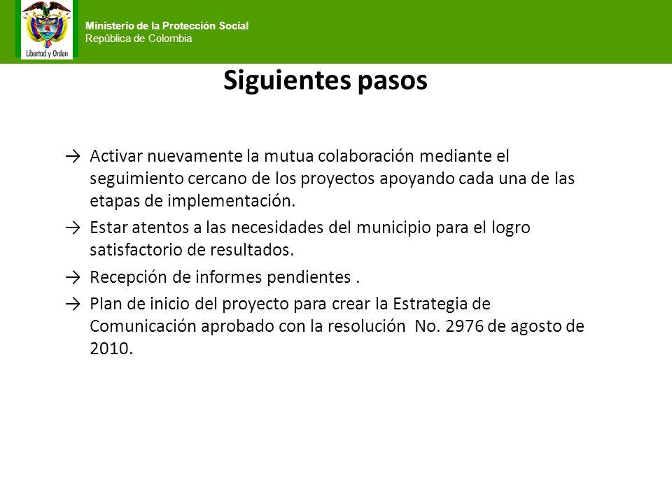 Ministerio de la Protección Social República de Colombia Siguientes pasos Activar nuevamente la mutua colaboración mediante el seguimiento cercano de
