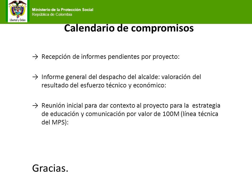 Ministerio de la Protección Social República de Colombia Calendario de compromisos Recepción de informes pendientes por proyecto: Informe general del