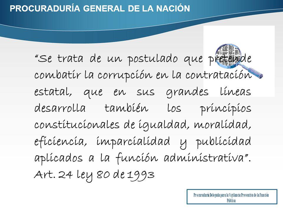 Se trata de un postulado que pretende combatir la corrupción en la contratación estatal, que en sus grandes líneas desarrolla también los principios constitucionales de igualdad, moralidad, eficiencia, imparcialidad y publicidad aplicados a la función administrativa.