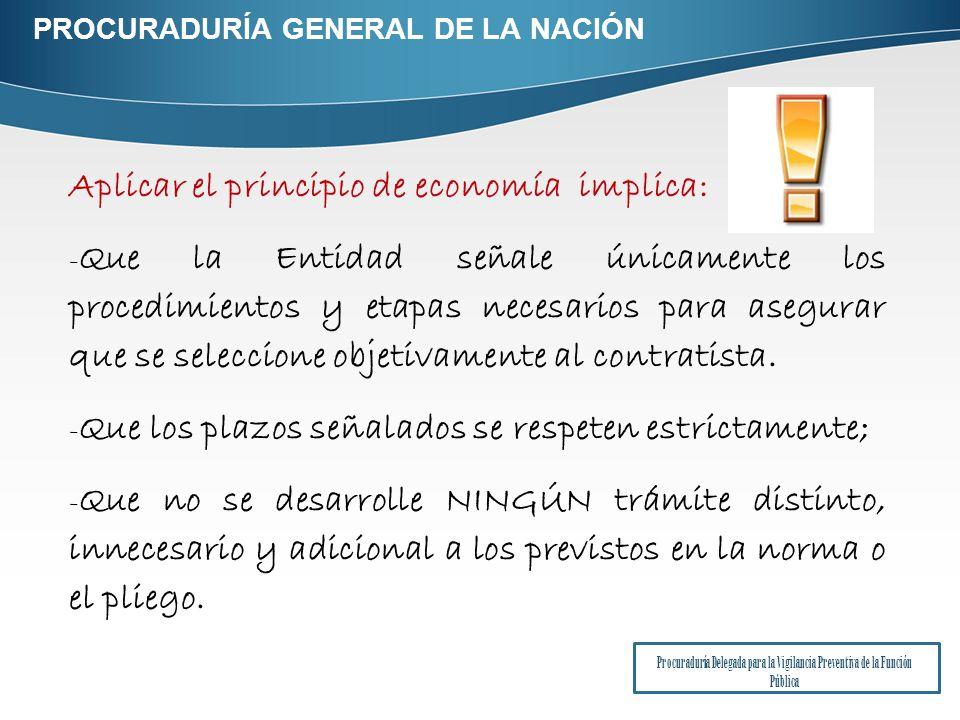 Aplicar el principio de economía implica: - Que la Entidad señale únicamente los procedimientos y etapas necesarios para asegurar que se seleccione objetivamente al contratista.