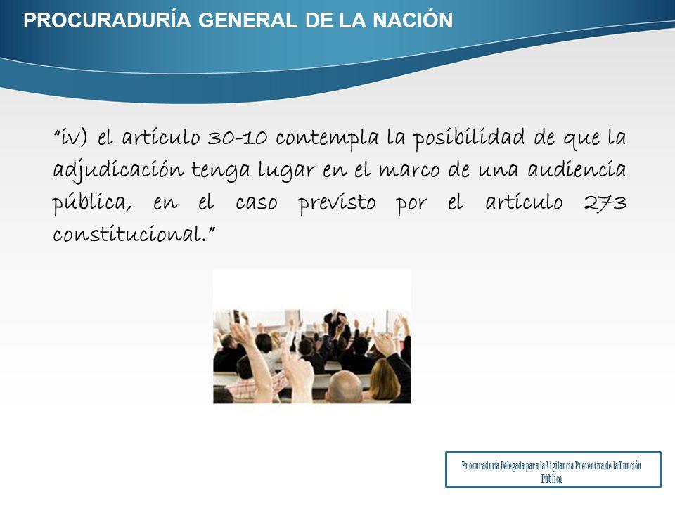 iv) el artículo 30-10 contempla la posibilidad de que la adjudicación tenga lugar en el marco de una audiencia pública, en el caso previsto por el artículo 273 constitucional.