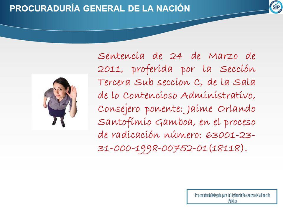 PROCURADURÍA GENERAL DE LA NACIÓN Procuraduría Delegada para la Vigilancia Preventiva de la Función Pública Sentencia de 24 de Marzo de 2011, proferida por la Sección Tercera Sub seccion C, de la Sala de lo Contencioso Administrativo, Consejero ponente: Jaime Orlando Santofímio Gamboa, en el proceso de radicación número: 63001-23- 31-000-1998-00752-01(18118).