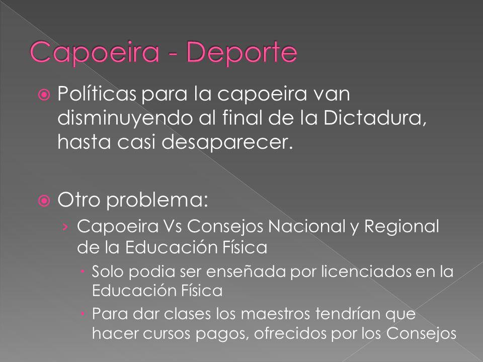 Políticas para la capoeira van disminuyendo al final de la Dictadura, hasta casi desaparecer.