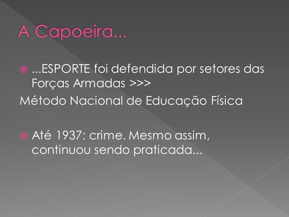 ...ESPORTE foi defendida por setores das Forças Armadas >>> Método Nacional de Educação Física Até 1937: crime.