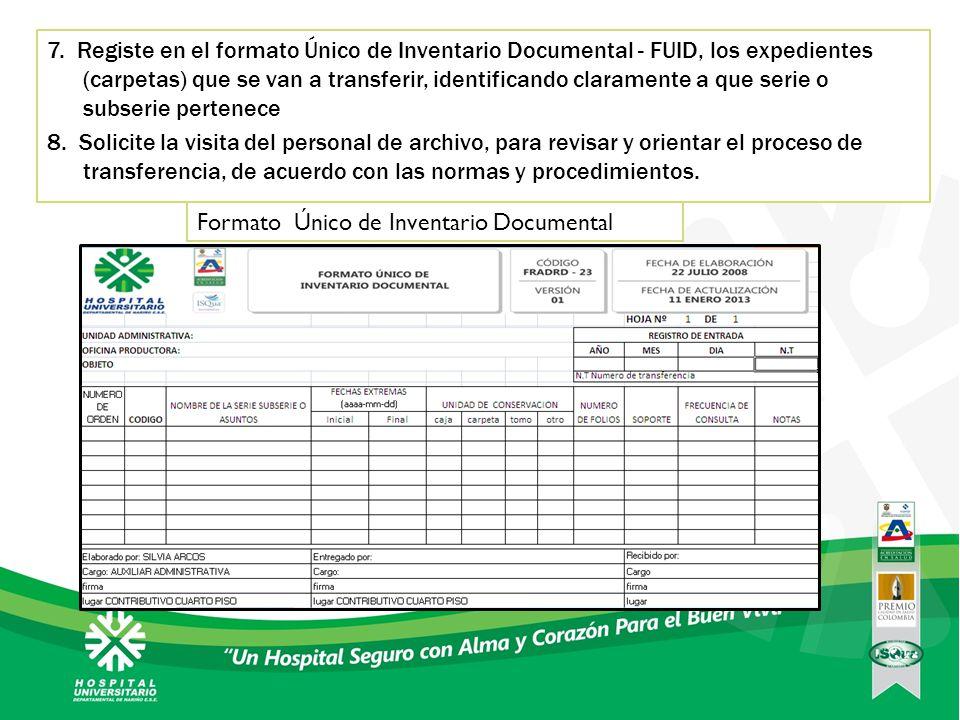7. Registe en el formato Único de Inventario Documental - FUID, los expedientes (carpetas) que se van a transferir, identificando claramente a que ser