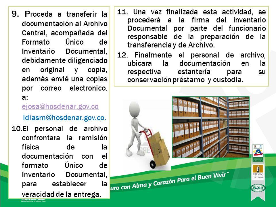 9. P roceda a transferir la documentación al Archivo Central, acompañada del Formato Único de Inventario Documental, debidamente diligenciado en origi