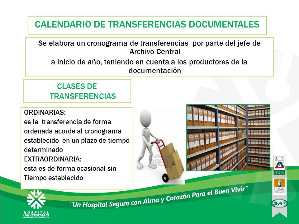 CALENDARIO DE TRANSFERENCIAS DOCUMENTALES Se elabora un cronograma de transferencias por parte del jefe de Archivo Central a inicio de año, teniendo e