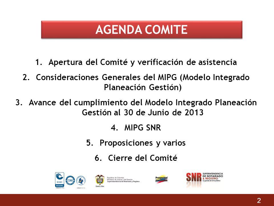 AGENDA COMITE 1.Apertura del Comité y verificación de asistencia 2.Consideraciones Generales del MIPG (Modelo Integrado Planeación Gestión) 3.Avance d