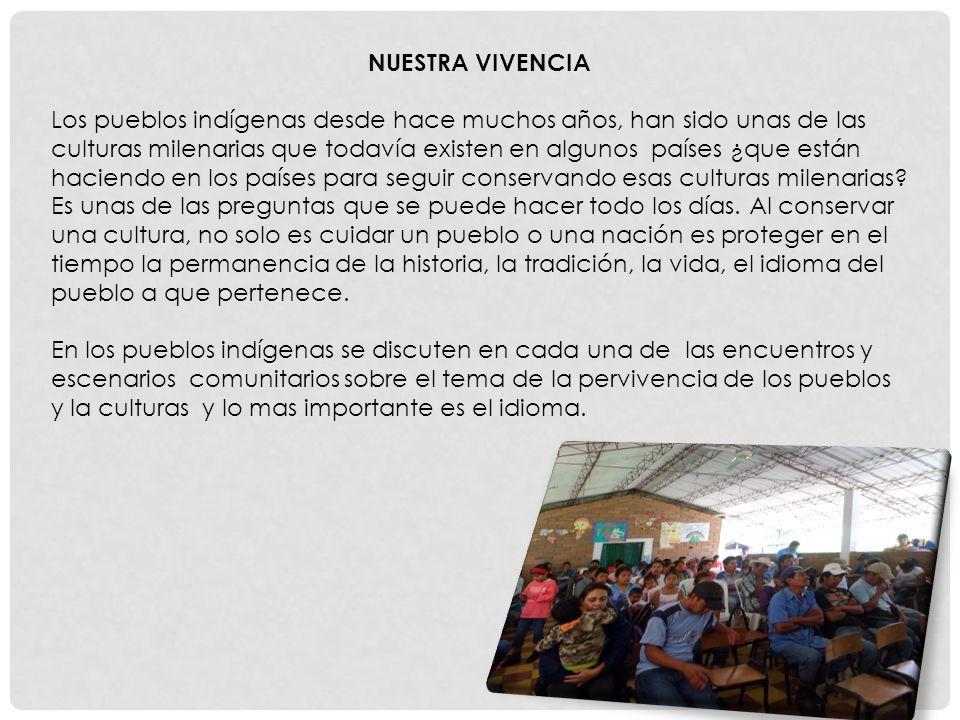 NUESTRA VIVENCIA Los pueblos indígenas desde hace muchos años, han sido unas de las culturas milenarias que todavía existen en algunos países ¿que est