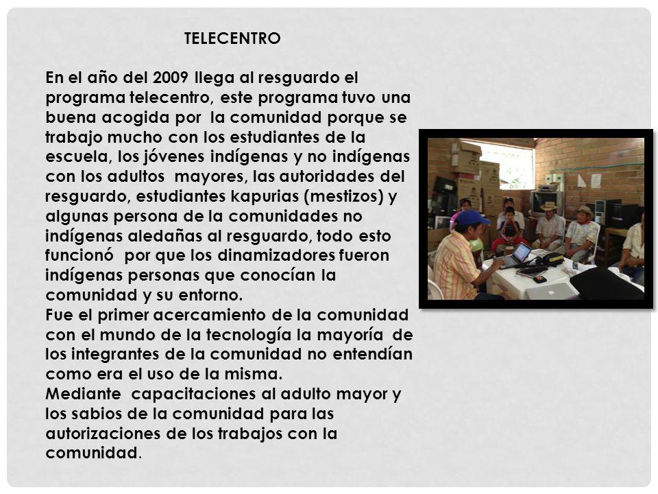 TELECENTRO En el año del 2009 llega al resguardo el programa telecentro, este programa tuvo una buena acogida por la comunidad porque se trabajo mucho