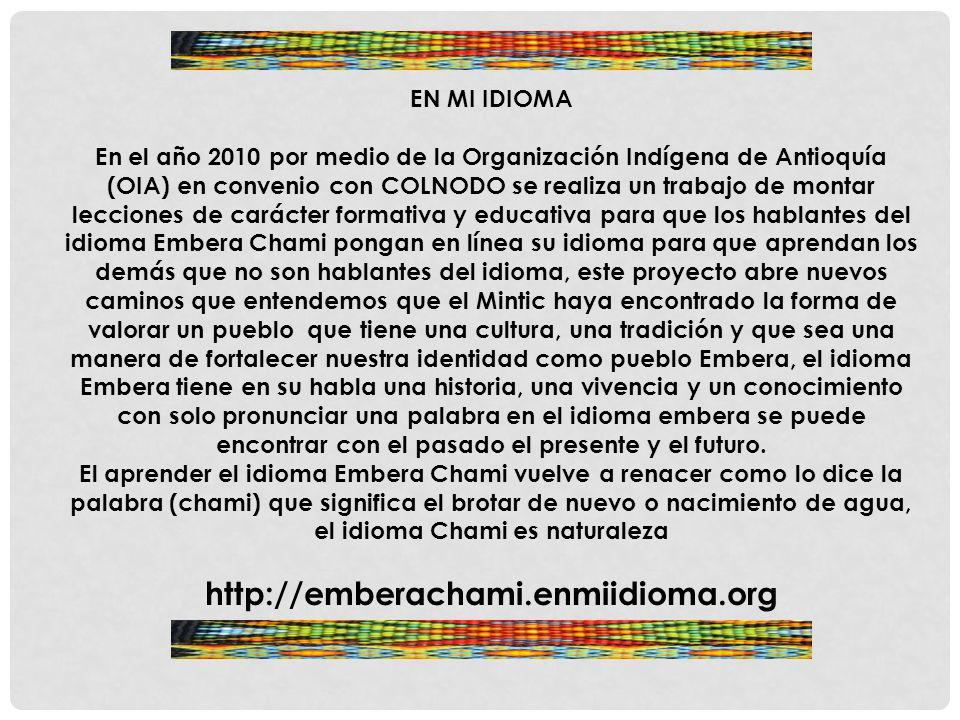 EN MI IDIOMA En el año 2010 por medio de la Organización Indígena de Antioquía (OIA) en convenio con COLNODO se realiza un trabajo de montar lecciones