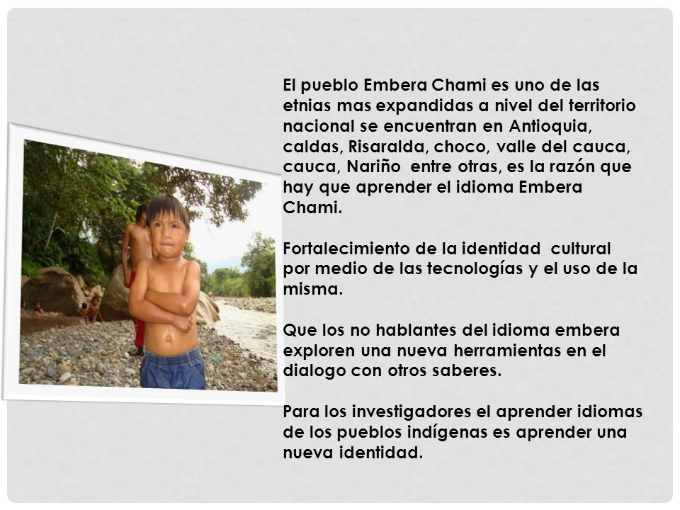 El pueblo Embera Chami es uno de las etnias mas expandidas a nivel del territorio nacional se encuentran en Antioquia, caldas, Risaralda, choco, valle