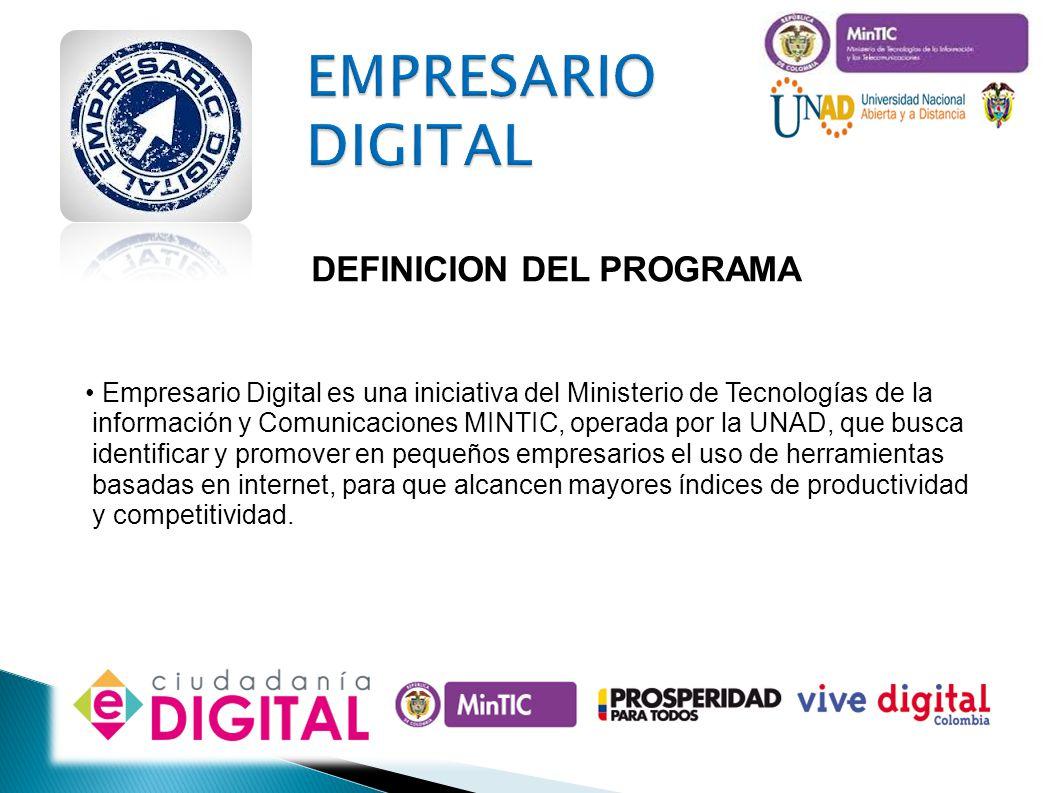 EMPRESARIO DIGITAL DEFINICION DEL PROGRAMA Empresario Digital es una iniciativa del Ministerio de Tecnologías de la información y Comunicaciones MINTI