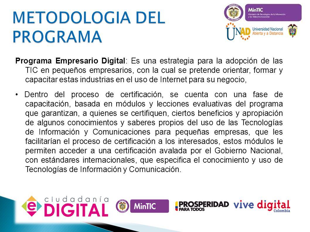METODOLOGIA DEL PROGRAMA Programa Empresario Digital: Es una estrategia para la adopción de las TIC en pequeños empresarios, con la cual se pretende o