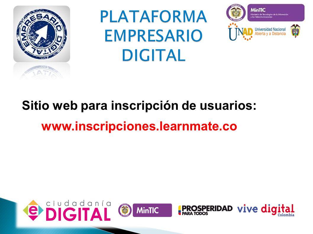 PLATAFORMA EMPRESARIO DIGITAL Sitio web para inscripción de usuarios: www.inscripciones.learnmate.co