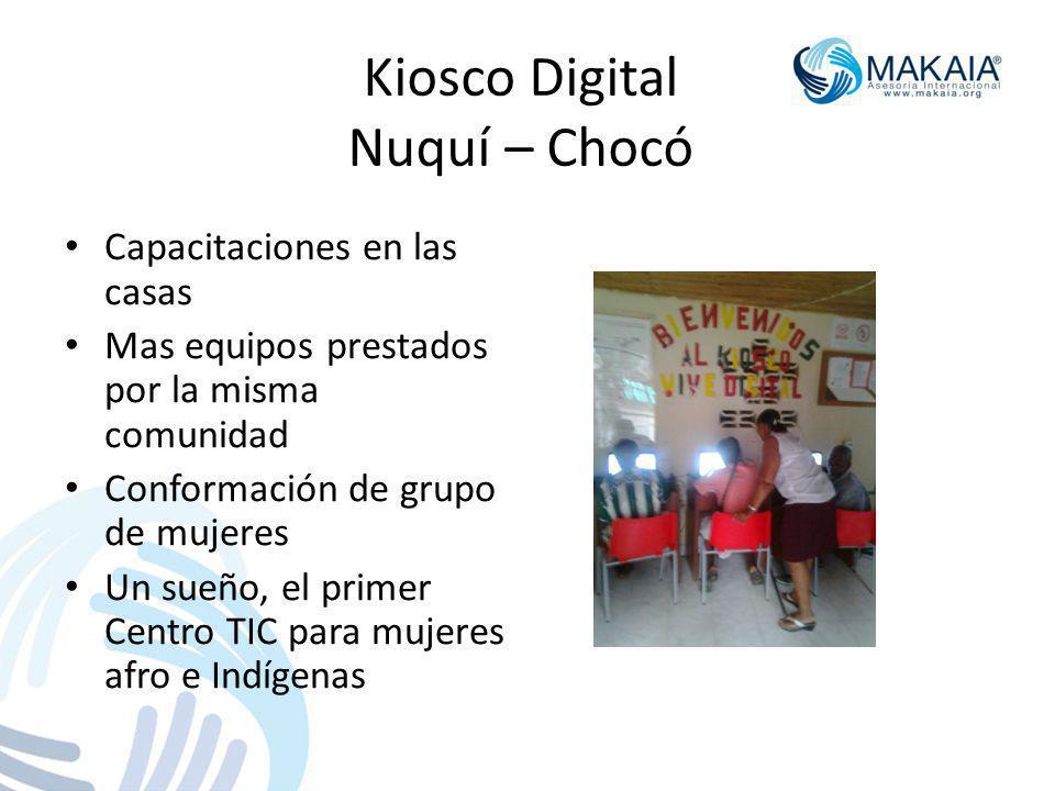Kiosco Digital Nuquí – Chocó Capacitaciones en las casas Mas equipos prestados por la misma comunidad Conformación de grupo de mujeres Un sueño, el primer Centro TIC para mujeres afro e Indígenas