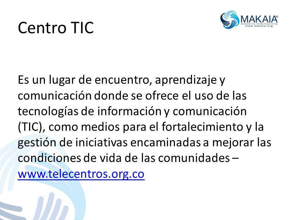 Centro TIC Es un lugar de encuentro, aprendizaje y comunicación donde se ofrece el uso de las tecnologías de información y comunicación (TIC), como medios para el fortalecimiento y la gestión de iniciativas encaminadas a mejorar las condiciones de vida de las comunidades – www.telecentros.org.co www.telecentros.org.co