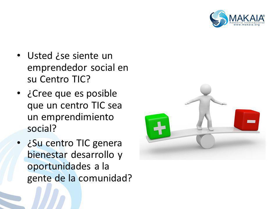 Usted ¿se siente un emprendedor social en su Centro TIC? ¿Cree que es posible que un centro TIC sea un emprendimiento social? ¿Su centro TIC genera bi
