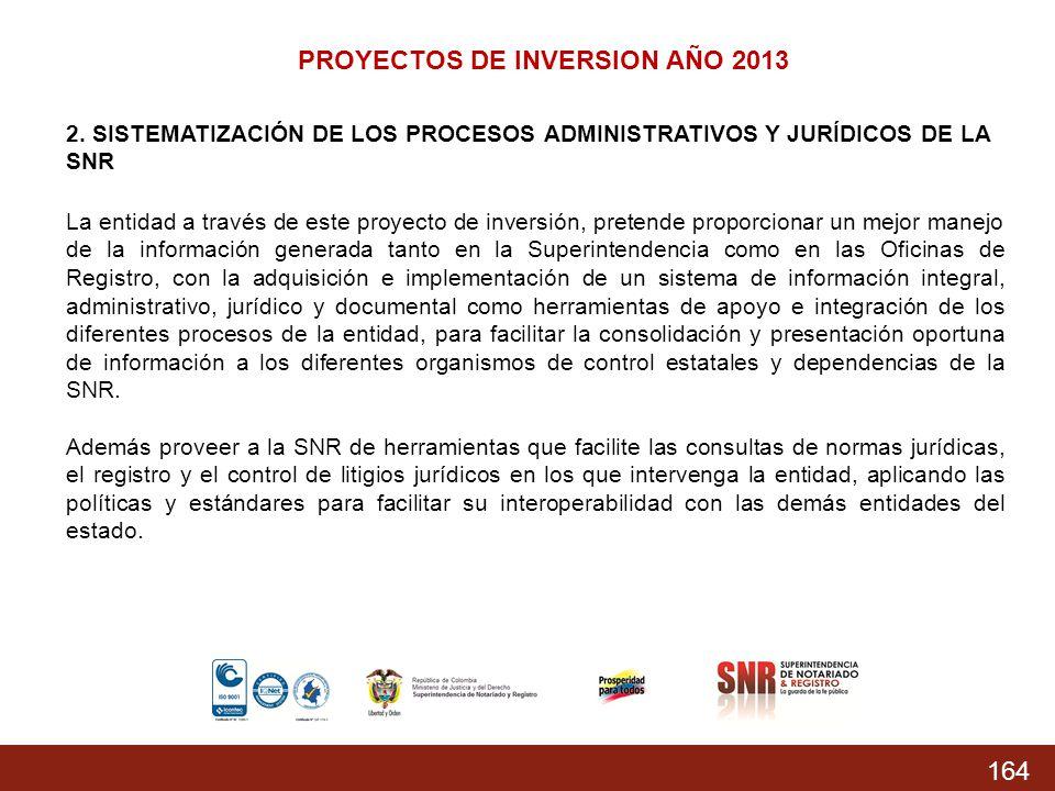 164 2. SISTEMATIZACIÓN DE LOS PROCESOS ADMINISTRATIVOS Y JURÍDICOS DE LA SNR La entidad a través de este proyecto de inversión, pretende proporcionar