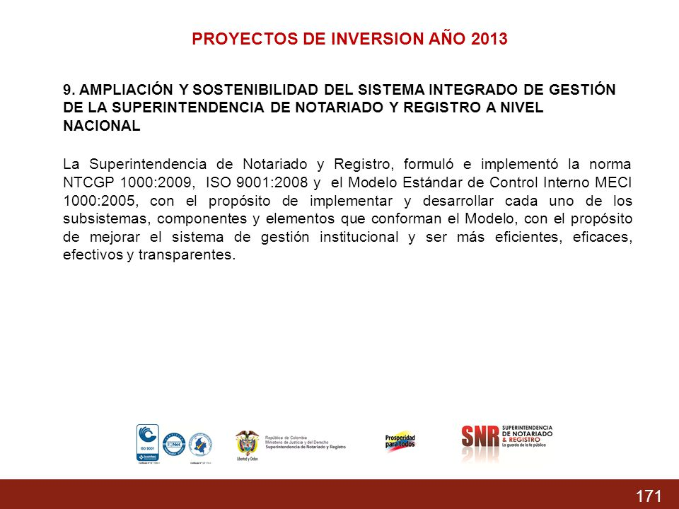 171 PROYECTOS DE INVERSION AÑO 2013 9. AMPLIACIÓN Y SOSTENIBILIDAD DEL SISTEMA INTEGRADO DE GESTIÓN DE LA SUPERINTENDENCIA DE NOTARIADO Y REGISTRO A N