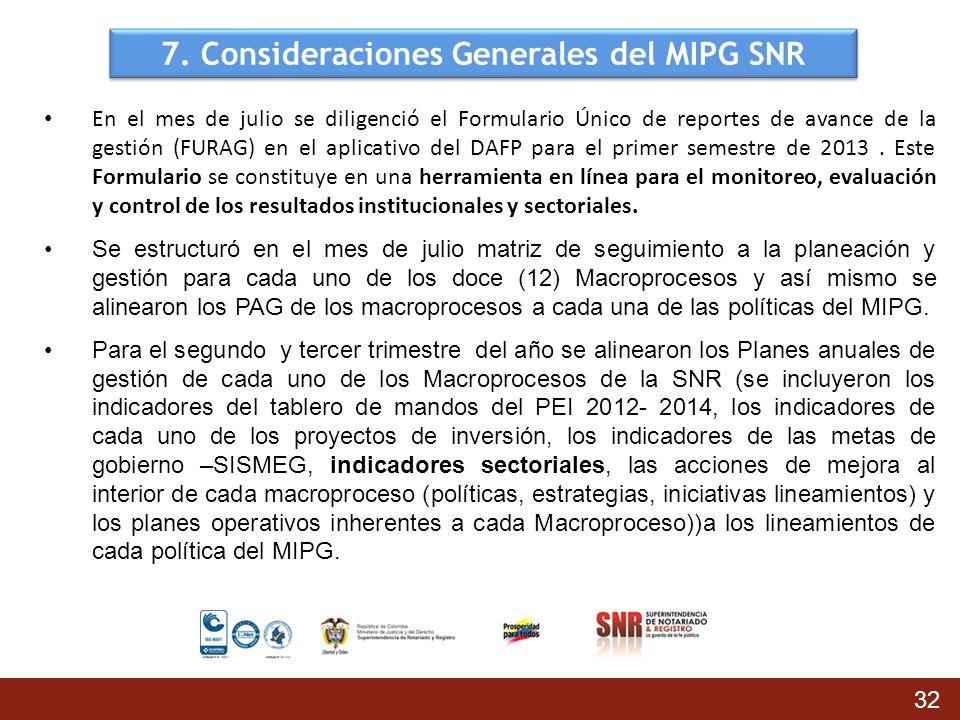 7. Consideraciones Generales del MIPG SNR En el mes de julio se diligenció el Formulario Único de reportes de avance de la gestión (FURAG) en el aplic