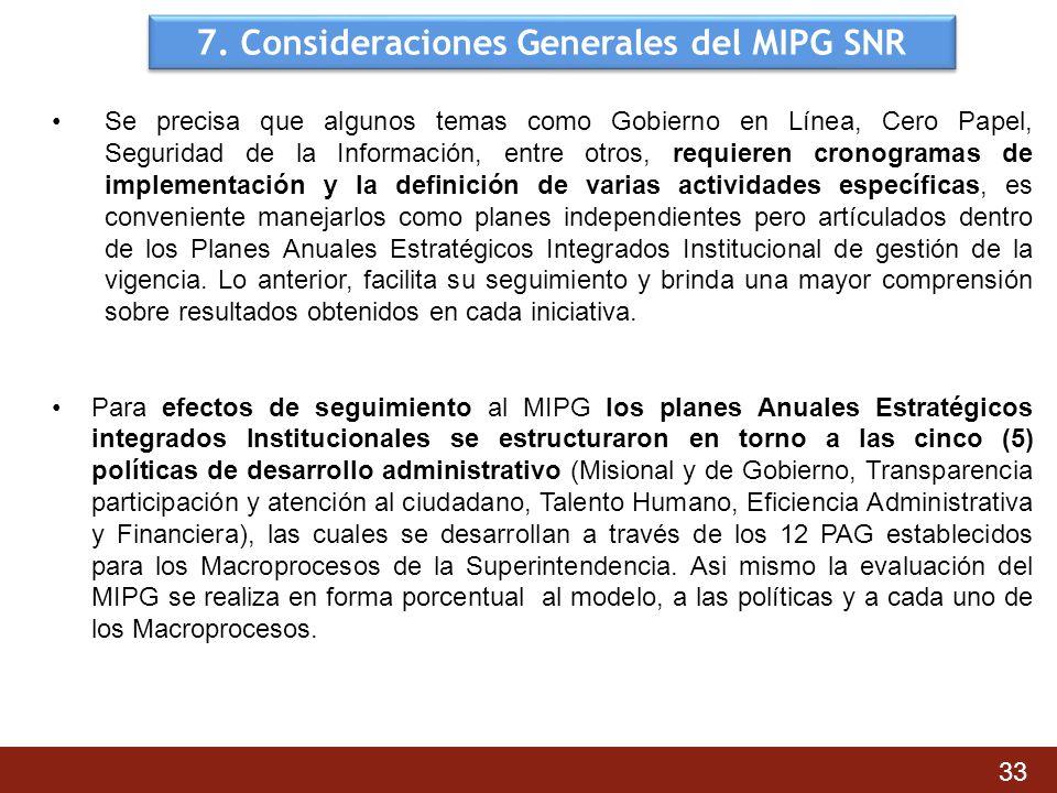 7. Consideraciones Generales del MIPG SNR Se precisa que algunos temas como Gobierno en Línea, Cero Papel, Seguridad de la Información, entre otros, r