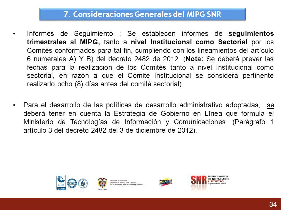 7. Consideraciones Generales del MIPG SNR Informes de Seguimiento : Se establecen informes de seguimientos trimestrales al MIPG, tanto a nivel Institu