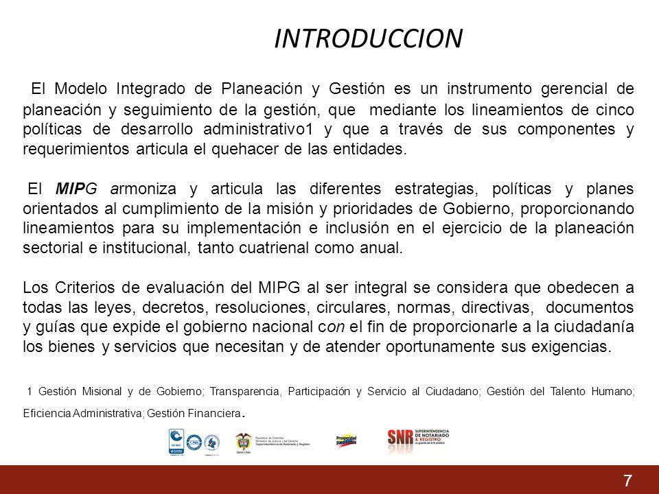 INTRODUCCION El Modelo Integrado de Planeación y Gestión es un instrumento gerencial de planeación y seguimiento de la gestión, que mediante los linea