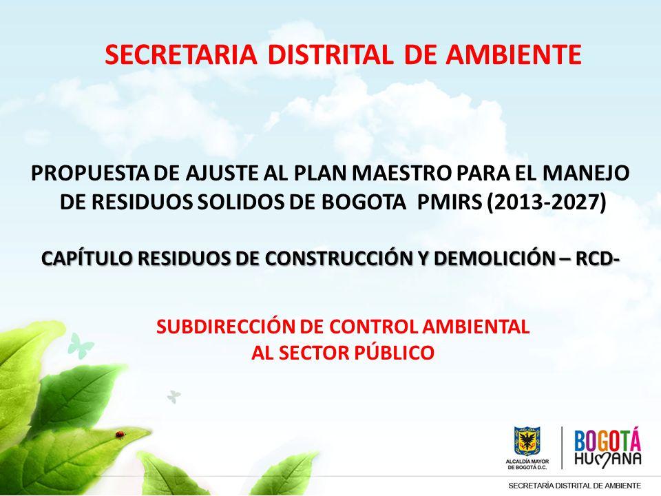 POLÍTICA GENERAL El capítulo de RCDs para el PMIRS tiene como propósito articular las acciones públicas y privadas, vinculadas a la gestión de residuos de construcción y demolición en la ciudad de Bogotá, a fin de lograr: la reducción en la generación, el reciclaje, aumento de la reutilización y reaprovechamiento en la mayor cantidad posible, disminuyendo así en gran medida las fracciones no aprovechables que se llevan a la disposición final.