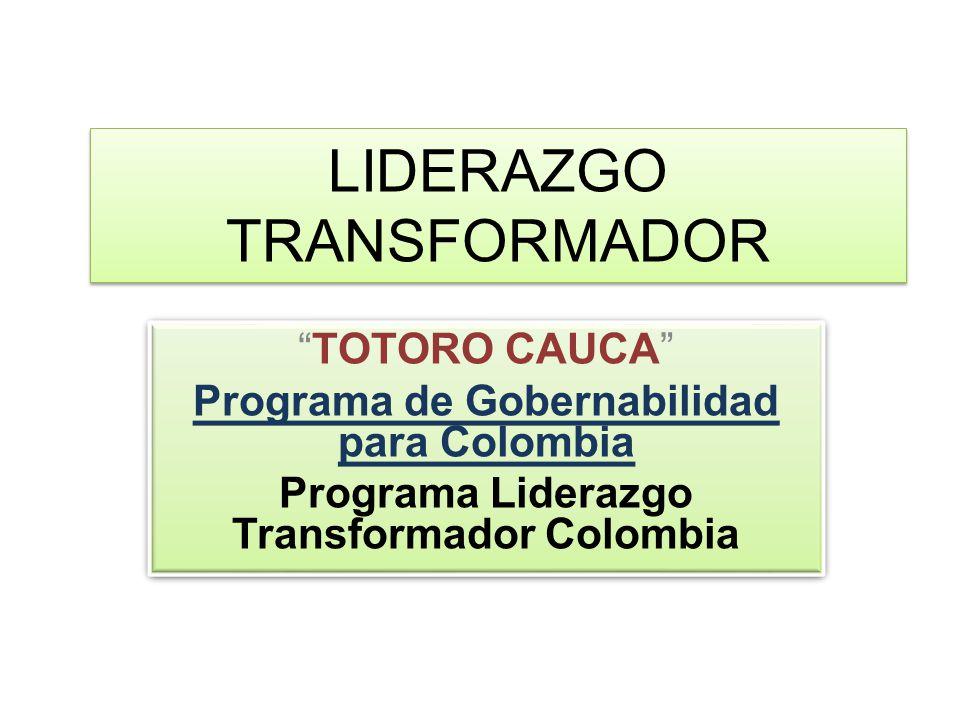 LIDERAZGO TRANSFORMADOR TOTORO CAUCA Programa de Gobernabilidad para Colombia Programa Liderazgo Transformador Colombia TOTORO CAUCA Programa de Gober