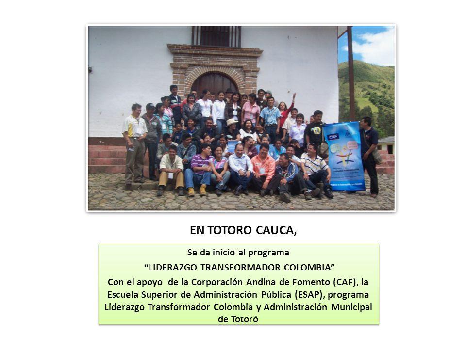 EN TOTORO CAUCA, Se da inicio al programa LIDERAZGO TRANSFORMADOR COLOMBIA Con el apoyo de la Corporación Andina de Fomento (CAF), la Escuela Superior