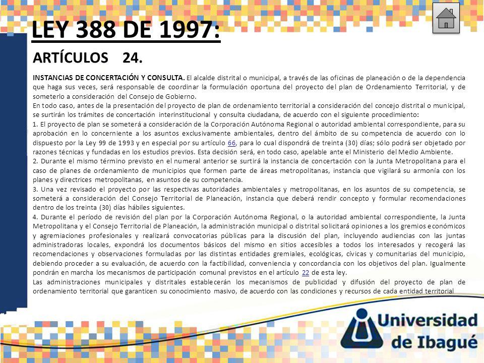 LEY 388 DE 1997: ARTÍCULOS 24. INSTANCIAS DE CONCERTACIÓN Y CONSULTA. El alcalde distrital o municipal, a través de las oficinas de planeación o de la