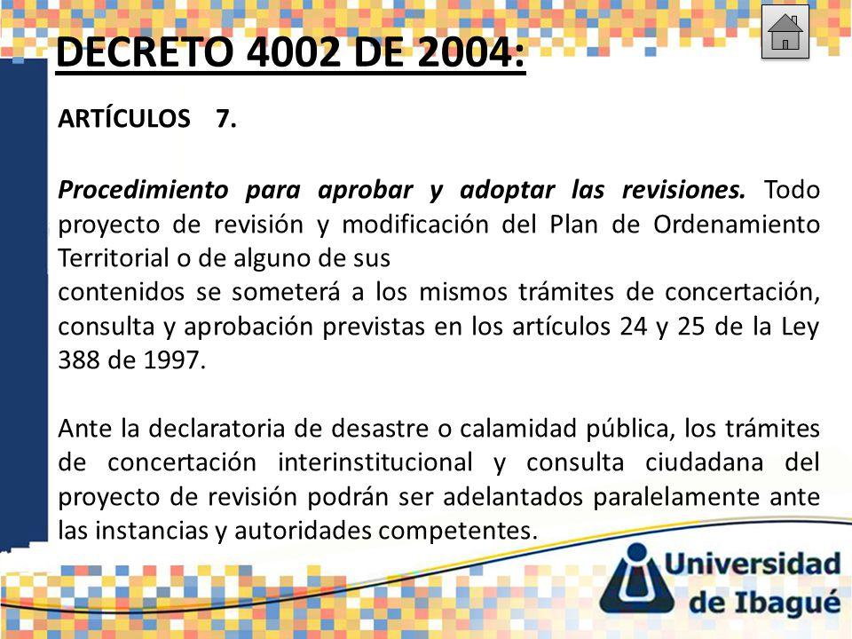 DECRETO 4002 DE 2004: ARTÍCULOS 7. Procedimiento para aprobar y adoptar las revisiones. Todo proyecto de revisión y modificación del Plan de Ordenamie
