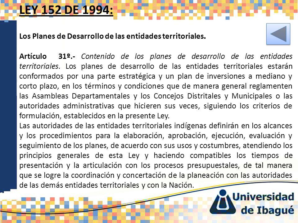 LEY 152 DE 1994: Los Planes de Desarrollo de las entidades territoriales. Artículo 31º.- Contenido de los planes de desarrollo de las entidades territ