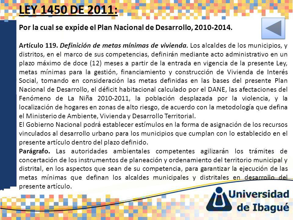 LEY 1450 DE 2011: Por la cual se expide el Plan Nacional de Desarrollo, 2010-2014. Artículo 119. Definición de metas mínimas de vivienda. Los alcaldes