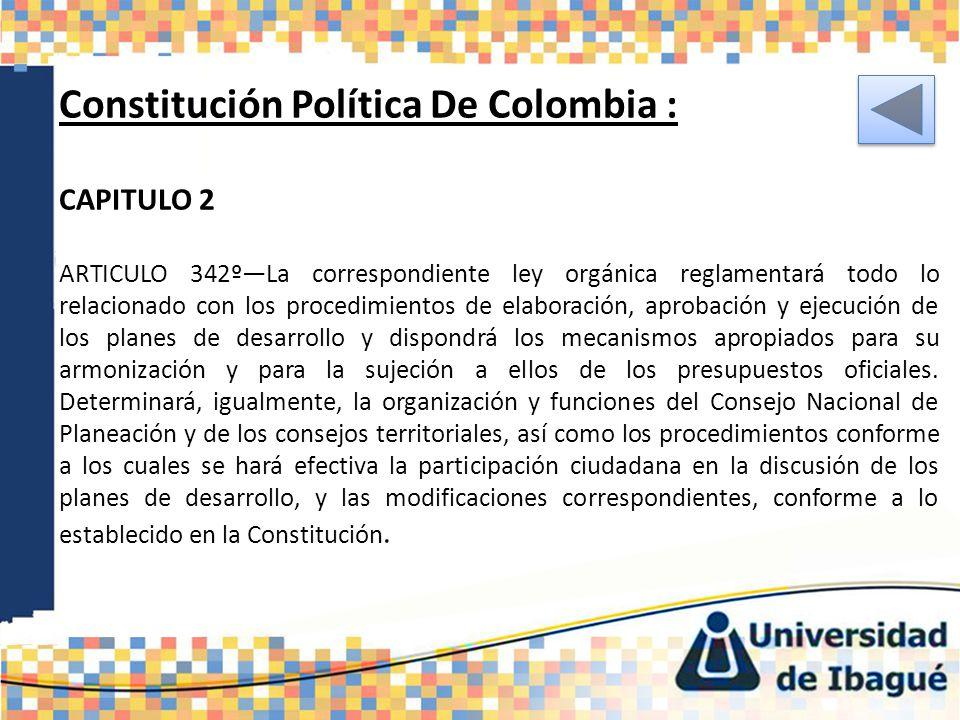Constitución Política De Colombia : CAPITULO 2 ARTICULO 342ºLa correspondiente ley orgánica reglamentará todo lo relacionado con los procedimientos de