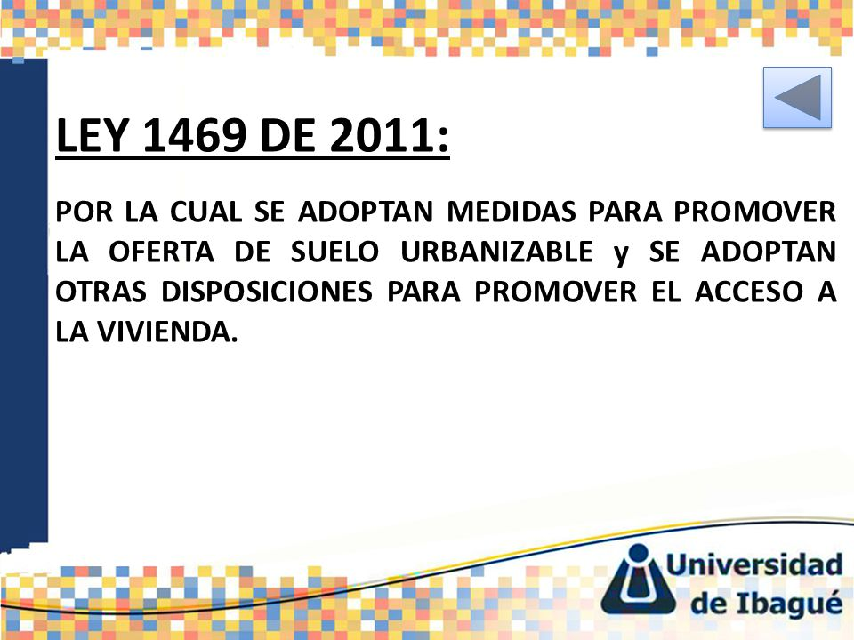 LEY 1469 DE 2011: POR LA CUAL SE ADOPTAN MEDIDAS PARA PROMOVER LA OFERTA DE SUELO URBANIZABLE y SE ADOPTAN OTRAS DISPOSICIONES PARA PROMOVER EL ACCESO