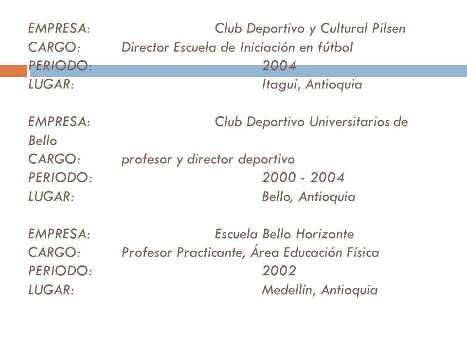 EMPRESA:Universidad de Antioquia CARGO:Profesor de los semilleros de fútbol Universidad de Antioquia PERIODO:2003 - 2005 LUGAR:Medellín, Antioquia EMP