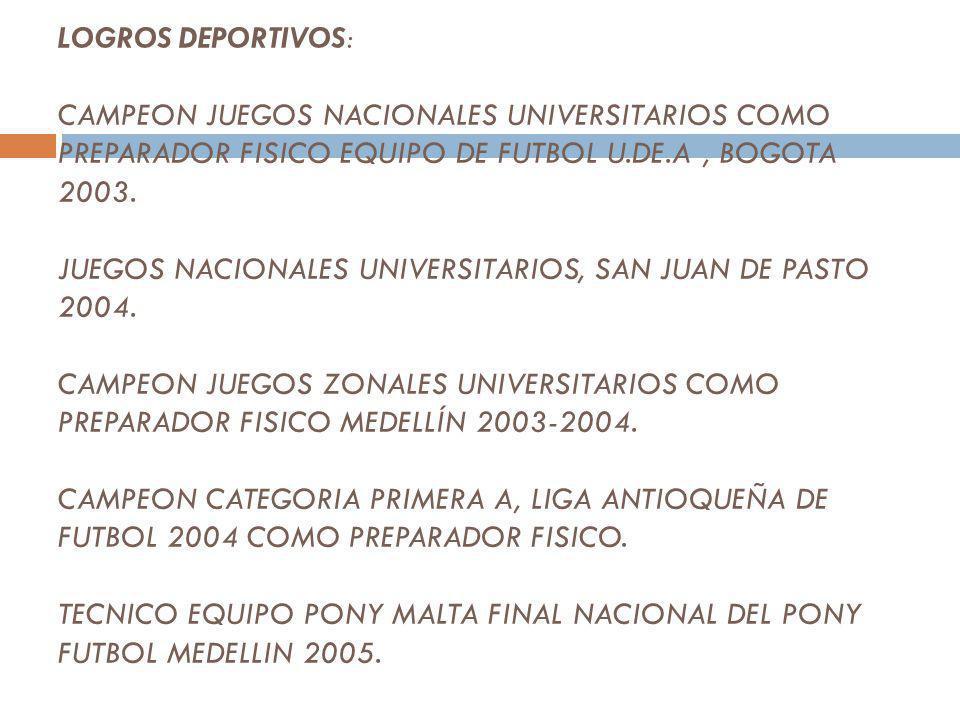 EMPRESA:Club Deportivo y Cultural Pilsen CARGO:Director Escuela de Iniciación en fútbol PERIODO:2004 LUGAR:Itagui, Antioquia EMPRESA:Club Deportivo Un
